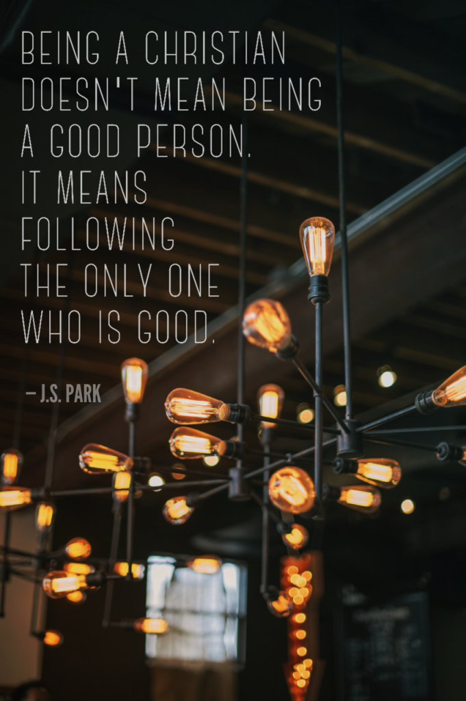 Being a Christian good person only who is good Instagram JSPark